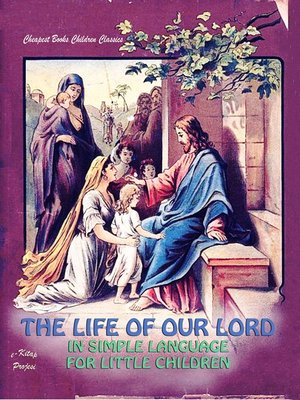 cover image of The Life of Our Lord in Simple Language for Little Children