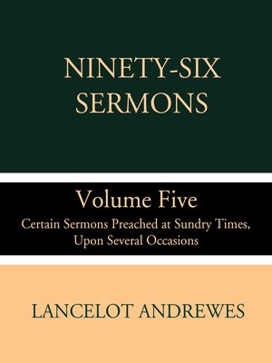 cover image of Ninety-Six Sermons: Volume Five: Certain Sermons Preached at Sundry Times, Upon Several Occasions