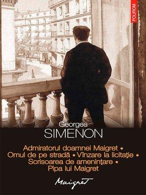 cover image of Admiratorul doamnei Maigret. Omul de pe stradă. Vînzare la licitație. Scrisoarea de amenințare. Pipa lui Maigret