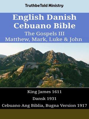 cover image of English Danish Cebuano Bible--The Gospels III--Matthew, Mark, Luke & John