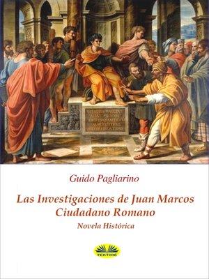 cover image of Las Investigaciones De Juan Marcos, Ciudadano Romano