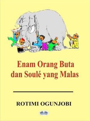 cover image of Enam Orang Buta Dan Soulé Yang Malas