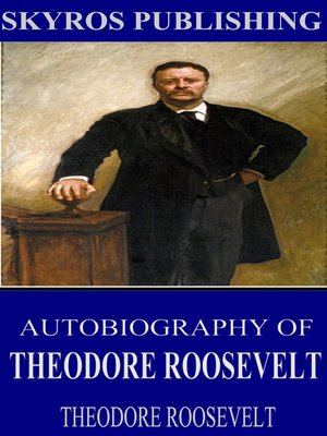 cover image of Autobiography of Theodore Roosevelt
