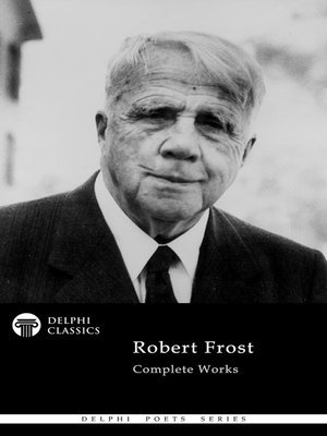 cover image of Delphi Complete Works of Robert Frost (Illustrated)