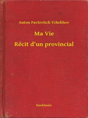 cover image of Ma Vie--Récit d'un provincial
