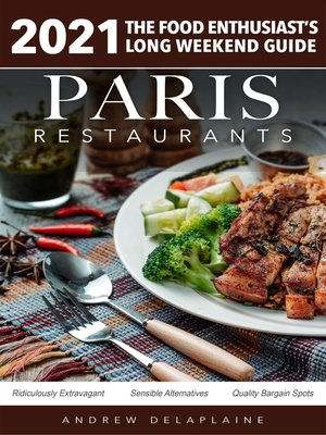 cover image of 2021 Paris Restaurants--The Food Enthusiast's Long Weekend Guide