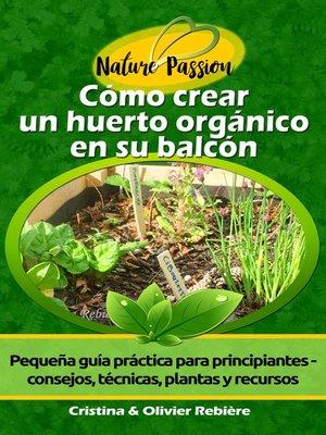 cover image of Cómo crear un huerto orgánico en su balcón