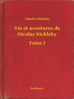 cover image of Vie et aventures de Nicolas Nickleby--Tome I