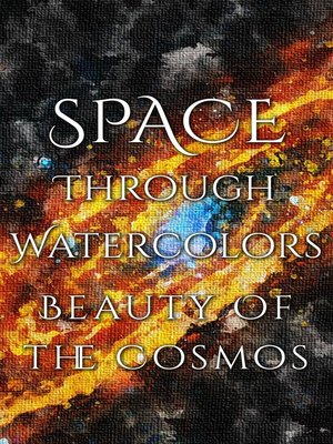 cover image of Space Through Watercolors - The Beauty of the Cosmos