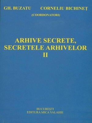 cover image of Arhive secrete, secretele arhivelor. Volume 2