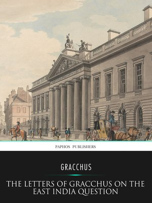 cover image of The Letters of Gracchus on the East India Question