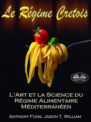 cover image of Le Régime Cretois--L'Art Et La Science Du Régime Alimentaire Méditerranéen
