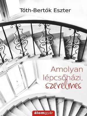 cover image of Amolyan lépcsőházi, szerelmes