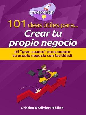 cover image of 101 ideas útiles para... Crear tu propio negocio