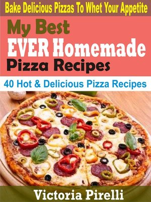cover image of My Best Ever Homemade Pizza Recipes