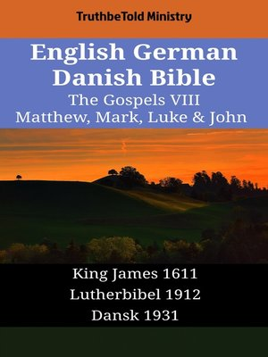 cover image of English German Danish Bible - The Gospels VIII - Matthew, Mark, Luke & John