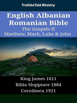 cover image of English Albanian Romanian Bible--The Gospels II--Matthew, Mark, Luke & John