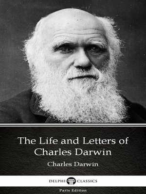 cover image of The Life and Letters of Charles Darwin by Charles Darwin--Delphi Classics (Illustrated)