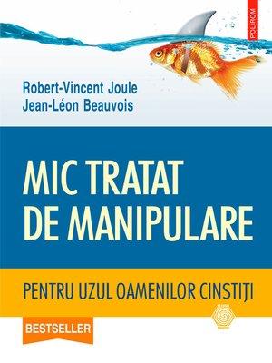 cover image of Mic tratat de manipulare pentru uzul oamenilor cinstiţi