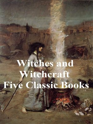 cover image of Witches and Witchcraft: Five Classic Books