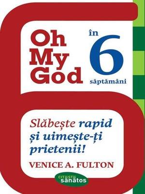 cover image of Oh My God! în 6 săptămâni. Slăbește rapid și uimește-ți prietenii