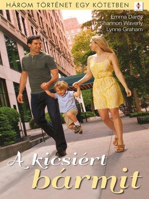 cover image of A kicsiért bármit--3 történet 1 kötetben--Nem homokvár, Nincs gyerekszobám, Kötélhúzás