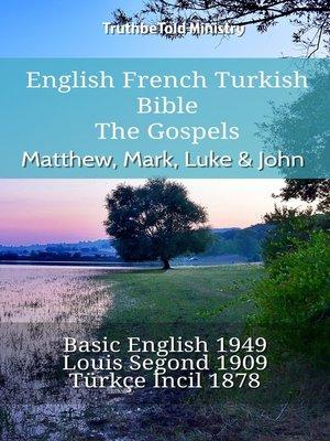 cover image of English French Turkish Bible--The Gospels--Matthew, Mark, Luke & John