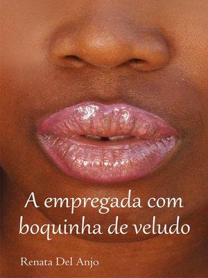 cover image of A empregada com boquinha de veludo