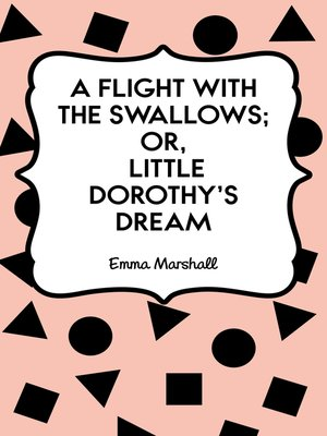 cover image of A Flight with the Swallows; Or, Little Dorothy's Dream