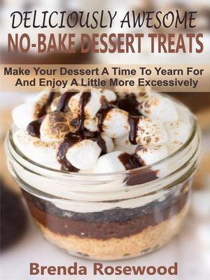 cover image of Deliciously Awesome No-Bake Dessert Treats