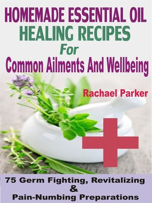 cover image of Homemade Essential Oil Healing Recipes For Common Ailments And Wellbeing
