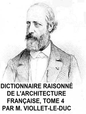 cover image of Dictionnaire Raisonne de l'Architecture Francaise, Tome 4