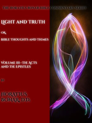 cover image of Light and Truth or Gospel Thoughts and Themes: Volume III: Larger Epistles