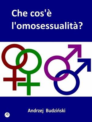 cover image of Che Cos'È L'Omosessualità?