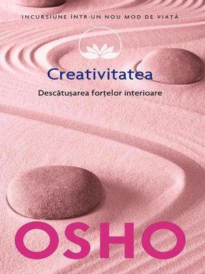 cover image of Creativitatea. Descătușarea forțelor interioare