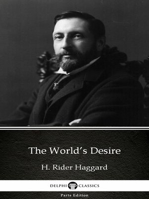 cover image of The World's Desire by H. Rider Haggard - Delphi Classics