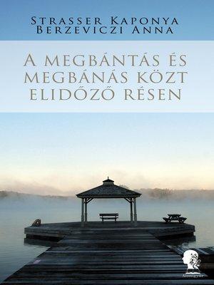 cover image of A megbántás és megbánás közt elidőző résen