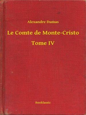 cover image of Le Comte de Monte-Cristo - Tome IV