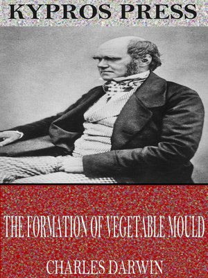cover image of The Formation of Vegetable Mould Through the Action of Worms