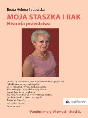 cover image of Moja Staszka i rak. Historia prawdziwa