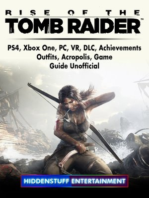 cover image of Rise of The Tomb Raider, PS4, Xbox One, PC, VR, DLC, Achievements, Outfits, Acropolis, Game Guide Unofficial