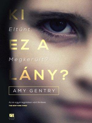 cover image of Ki ez a lány?--Eltűnt. Megkerült?