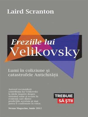 cover image of Ereziile lui Velikovsky. Lumi în coliziune și catastrofele Antichității