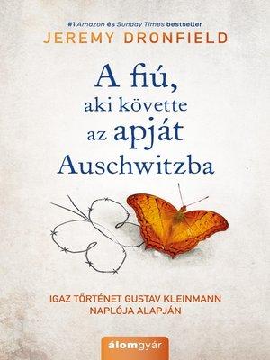 cover image of A fiú, aki követte az apját Auschwitzba