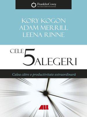 cover image of Cele 5 alegeri. Calea către o productivitate extraordinară