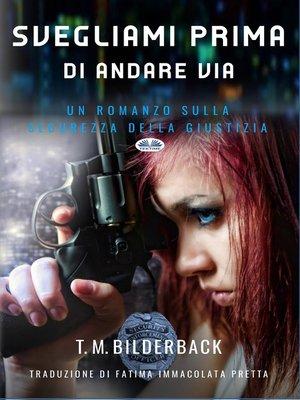 cover image of Svegliami Prima Di Andare Via--Un Romanzo Sulla Sicurezza Della Giustizia
