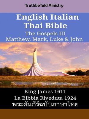 cover image of English Italian Thai Bible--The Gospels III--Matthew, Mark, Luke & John