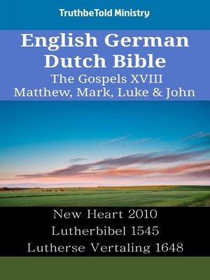 cover image of English German Dutch Bible--The Gospels XVIII--Matthew, Mark, Luke & John