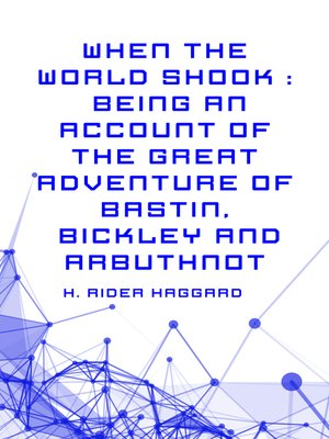 cover image of When the World Shook : Being an Account of the Great Adventure of Bastin, Bickley and Arbuthnot