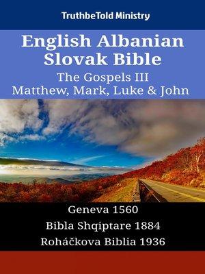 cover image of English Albanian Slovak Bible - The Gospels III - Matthew, Mark, Luke & John